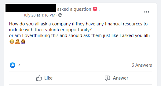 How do you all ask a company if they have any financial resources to include with their volunteer opportunity? or am I overthinking this and should ask them just like I asked you all?