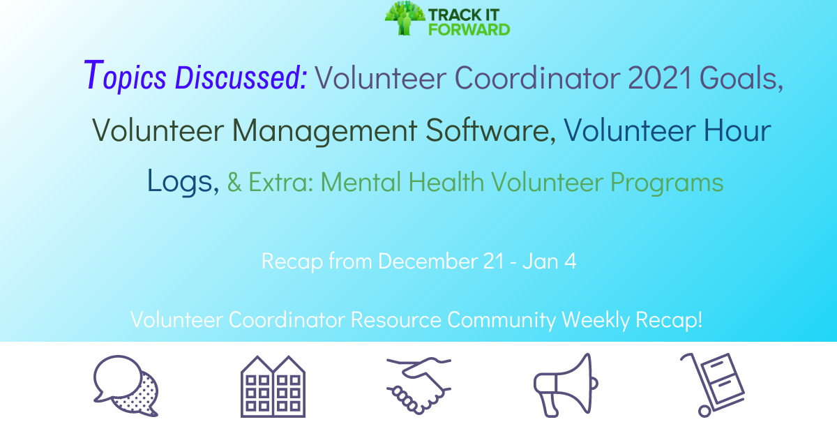 Topics Discussed: Volunteer Coordinator 2021 Goals, Volunteer Management Software, Volunteer Hour Logs, & Extra: Mental Health Volunteer Programs