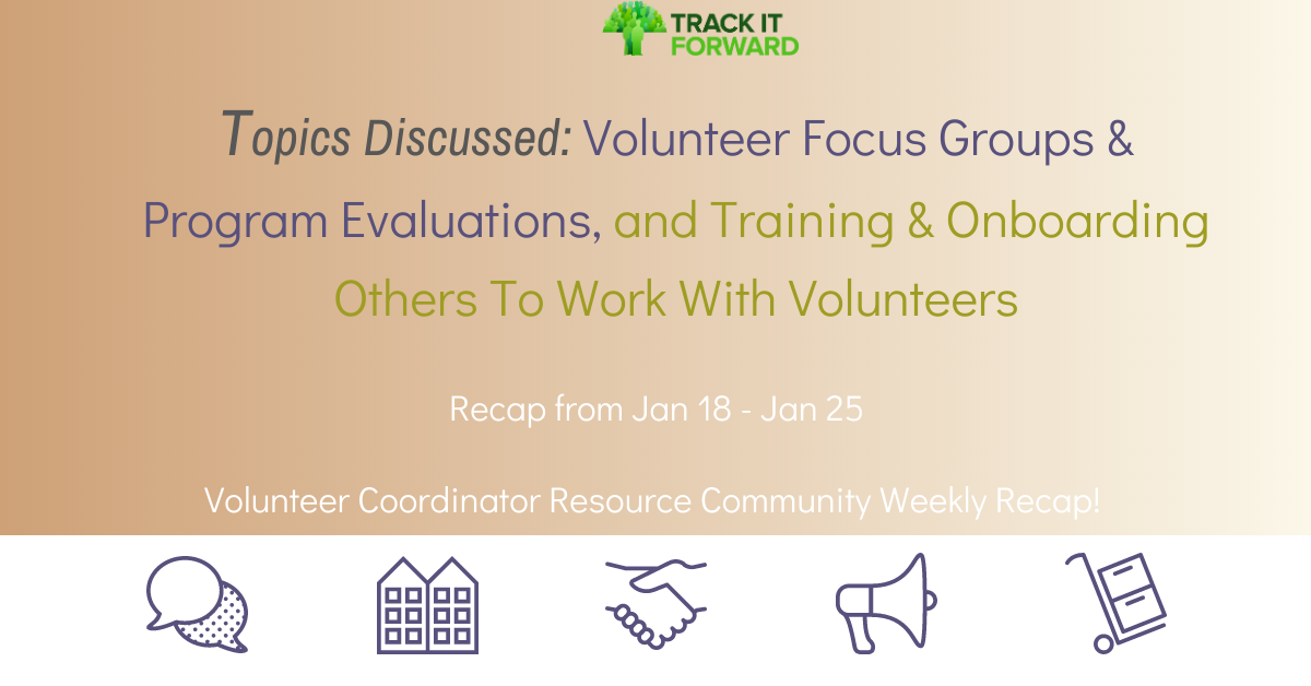 Topics Discussed: Volunteer Focus Groups & Program Evaluations, and Training & Onboarding Others To Work With Volunteers