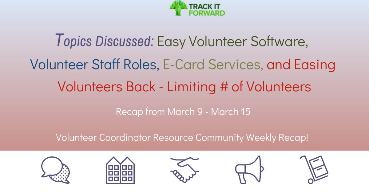 Topics Discussed: Easy Volunteer Software,  Volunteer Staff Roles, E-Card Services, and Easing Volunteers Back - Limiting # of Volunteers  Recap from March 9 - March 15   Volunteer Coordinator Resource Community Weekly Recap!