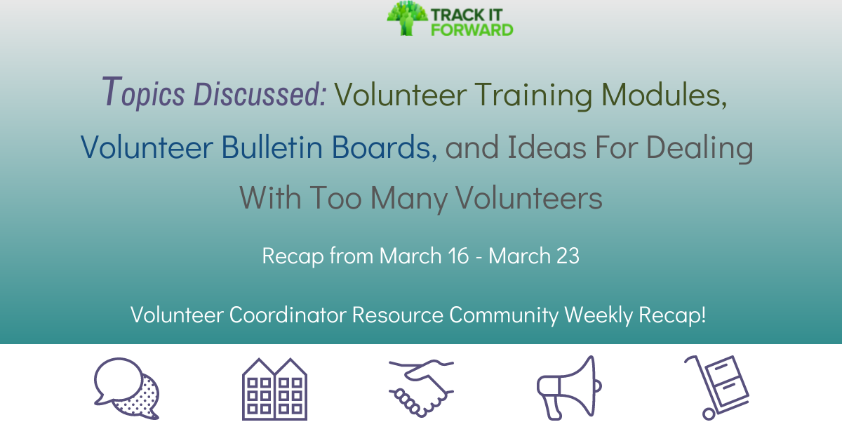 Topics Discussed: Volunteer Training Modules,  Volunteer Bulletin Boards, and Ideas For Dealing With Too Many Volunteers   Recap from March 16 - March 23   Volunteer Coordinator Resource Community Weekly Recap!