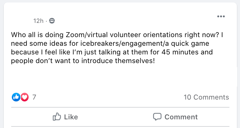 Who all is doing Zoom/virtual volunteer orientations right now? I need some ideas for icebreakers/engagement/a quick game because I feel like I'm just talking at them for 45 minutes and people don't want to introduce themselves!