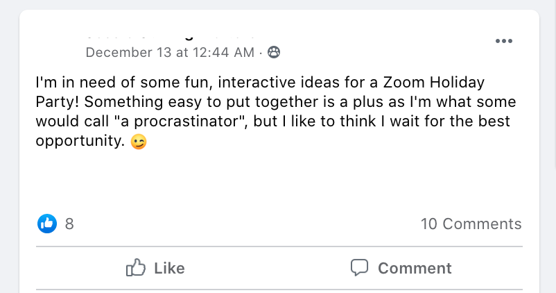 I'm in need of some fun, interactive ideas for a Zoom Holiday Party! Something easy to put together is a plus as I'm what some would call