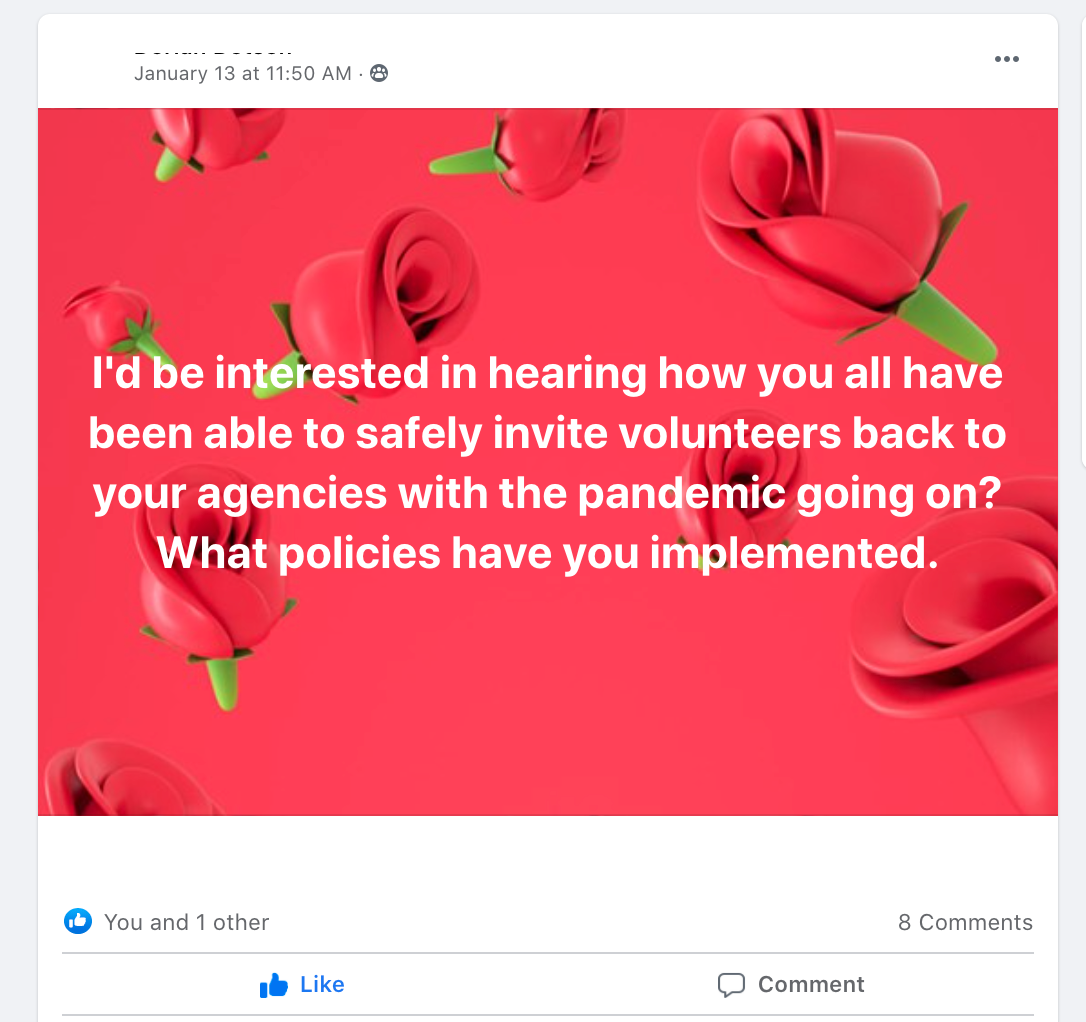 I'd be interested in hearing how you all have been able to safely invite volunteers back to your agencies with the pandemic going on? What policies have you implemented.
