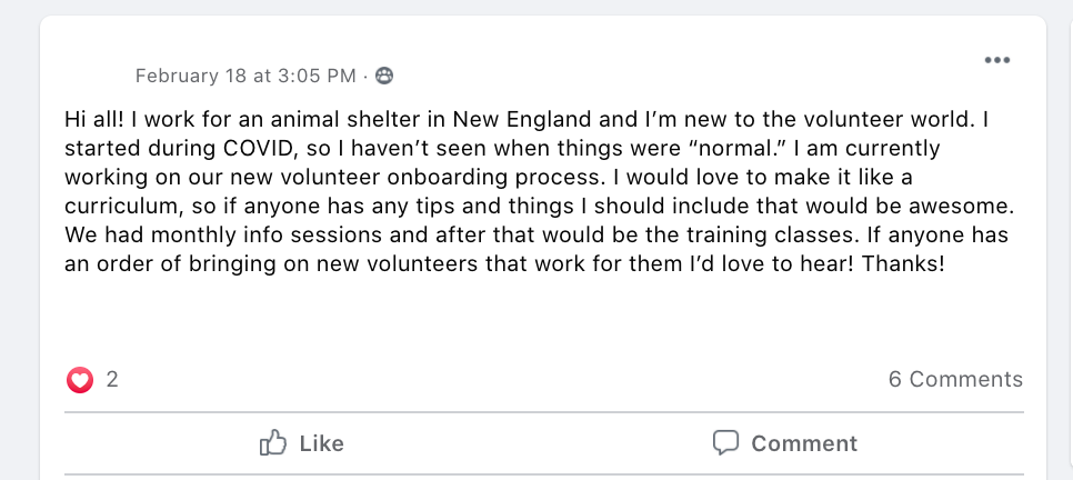 "Hi all! I work for an animal shelter in New England and I'm new to the volunteer world. I started during COVID, so I haven't seen when things were ""normal."" I am currently working on our new volunteer onboarding process. I would love to make it like a curriculum, so if anyone has any tips and things I should include that would be awesome. We had monthly info sessions and after that would be the training classes. If anyone has an order of bringing on new volunteers that work for them I'd love to hear! Thanks!"
