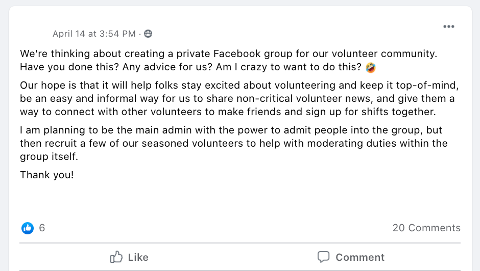 We're thinking about creating a private Facebook group for our volunteer community. Have you done this? Any advice for us? Am I crazy to want to do this?
